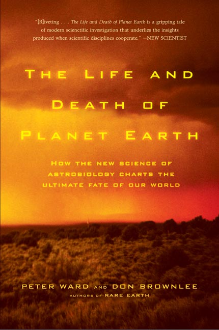 The Life and Death of Planet Earth By Ward, Peter Douglas/ Brownlee, Donald